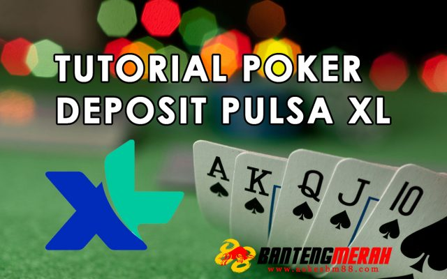 Tutorial Poker Deposit Pulsa XL